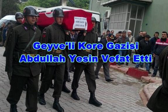 Geyve'li Kore Gazisi Abdullah Yesin Vefat Etti